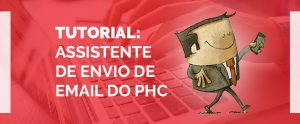 TUTORIAL: Assistente de Envio de Email do PHC